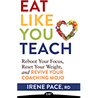 Eat Like You Teach: Reboot Your Focus, Reset Your Weight, and Revive Your Coaching Mojo (English Edition)