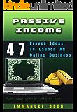 PASSIVE INCOME 47 Proven ideas to launch your Online Business (Make Money Online, Passive Income for beginners, Guide to wealth online, Passive income streams, Blogging, Dropshipping, amazon)