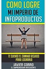 COMO LOGRE MI IMPERIO DE INFOPRODUCTOS (Spanish Edition) Kindle Edition