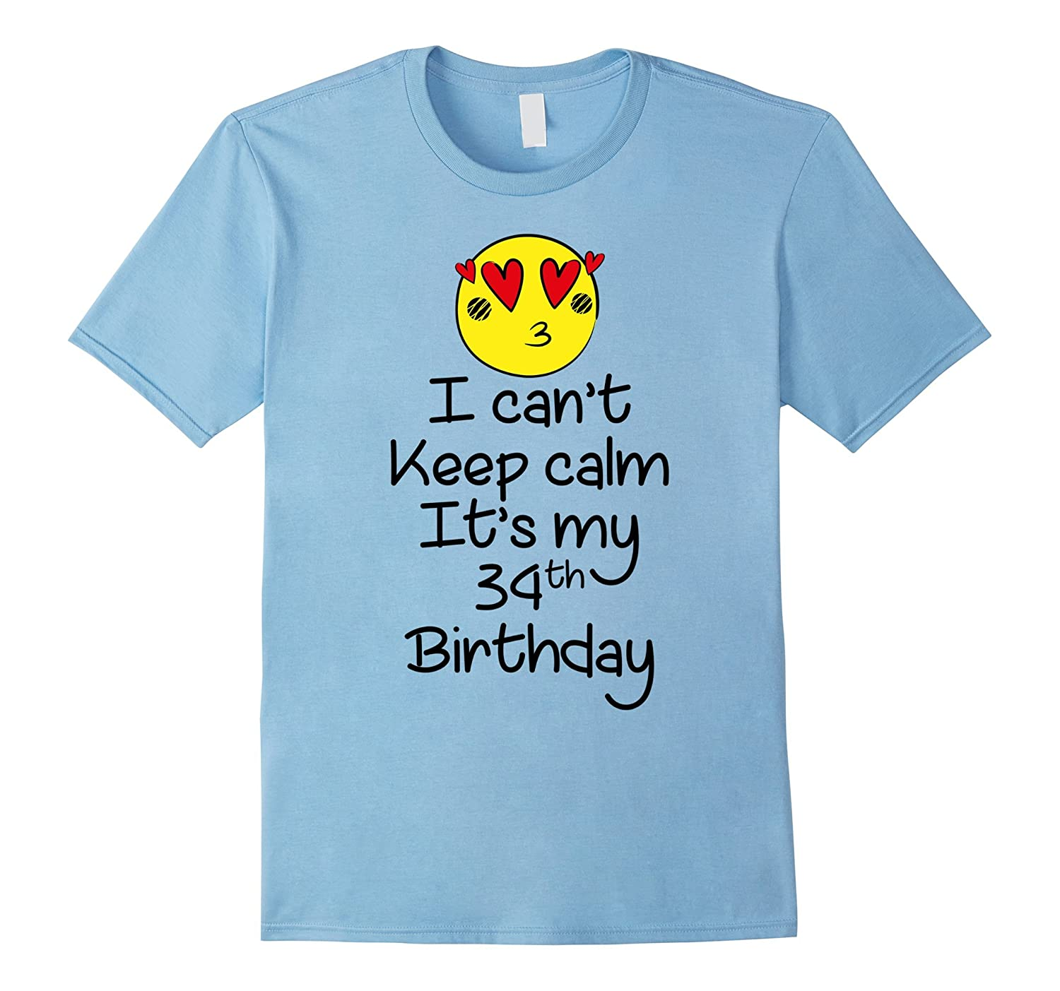 I CAN'T KEEP CALM IT'S MY 34 TH BIRTHDAY TSHIRT FOR LOVER-FL