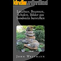 Leuchter, Brunnen, Schalen, Bilder aus Sandstein herstellen