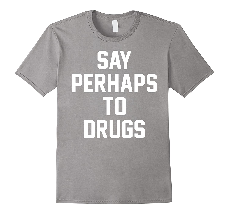 Say perhaps to drugs funny humor school meme tee cd