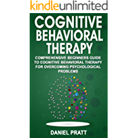 Cognitive Behavioral Therapy: Comprehensive Beginner's Guide to Cognitive behavioral Therapy for overcoming psychological problems.