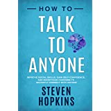 How to Talk to Anyone: Improve Social Skills, Gain Self-Confidence, and Boost Your Charisma to Instantly Connect With Anyone