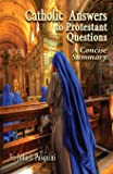 Catholic Answers to Protestant Questions: A Concise Summary