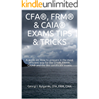 CFA®, FRM® & CAIA® EXAMS TIPS  & TRICKS: A guide on: How to prepare in the most efficient way for the CFA®, FRM®, CAIA® and the like certificate exams (English Edition)
