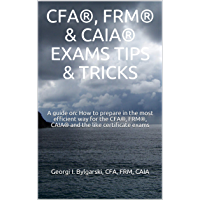 CFA®, FRM® & CAIA® EXAMS TIPS & TRICKS: A guide on: How to prepare in the most efficient way for the CFA®, FRM®, CAIA…