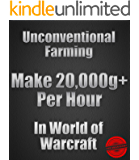 Unconventional Farming: Make 20000+ gold per hour in World of Warcraft (2015): World of Warcraft gold guide