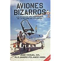 Aviones Bizarros: Los aparatos más asombrosos de la Historia de la aviación