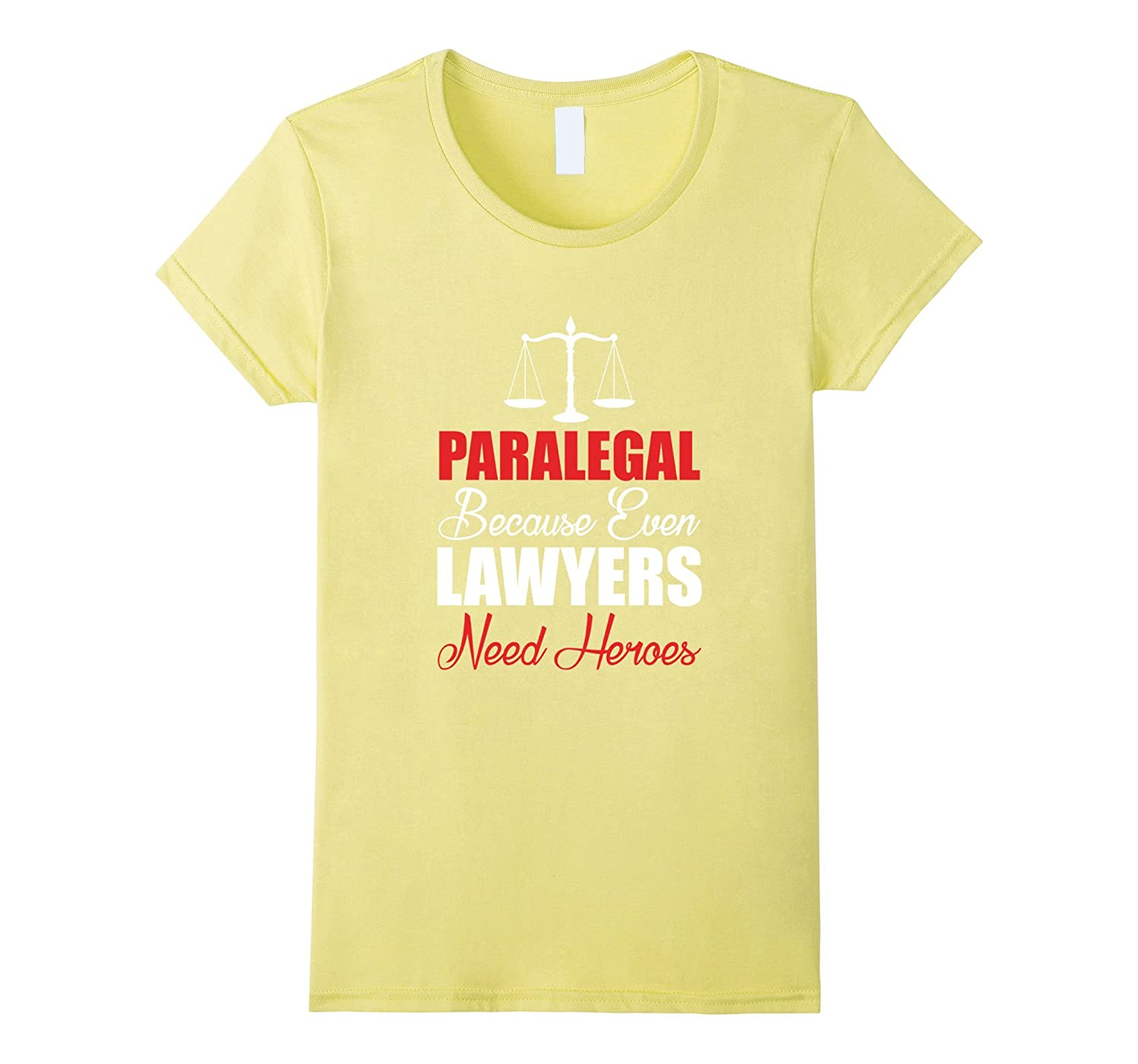 Amazon.com: Paralegal Because Even Lawyers Need Heroes T-Shirt: Clothing