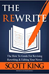 The Rewrite: The How To Guide for Revising Rewriting & Editing Your Novel (Writer to Author Book 4) Kindle Edition
