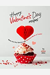 Happy Valentine's Day Recipes: Make the Day Special with Delicious Meals & Treats! Kindle Edition