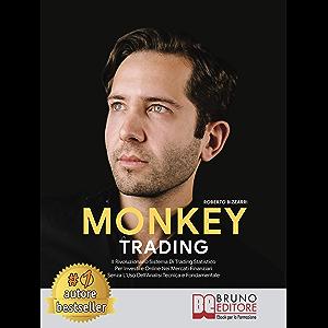 Monkey Trading: Il Rivoluzionario Sistema Di Trading Statistico Per Investire Online Nei Mercati Finanziari Senza L'Uso…