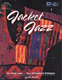 Jacket Jazz: Five Great Looks...over 30 Patchwork Techniques/Book, Patterns and Templates