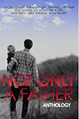 Not Only a Father Anthology Kindle Edition
