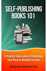 Self-Publishing Books 101: A Step-by-Step Guide to Publishing Your Book in Multiple Formats (Author 101 Series 1) Kindle Edition