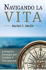 Navigando la Vita: 8 Semplici Strategie per Guidare il Tuo Cammino (Italian Edition) Kindle Edition