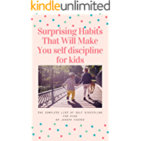 Surprising Habits That Will Make You self discipline for kids:  The Complete List of self discipline for kids (English Edition)