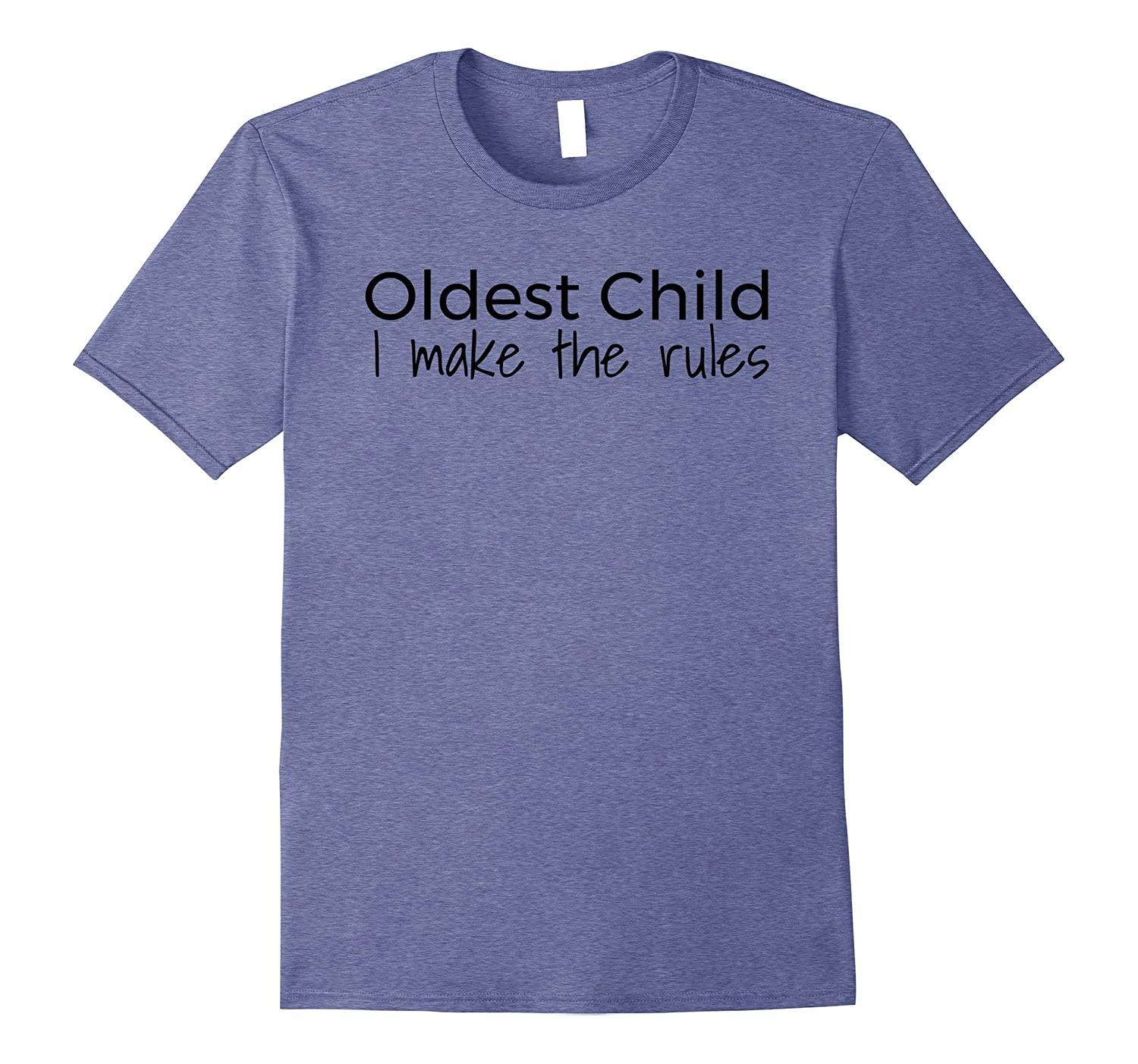 1e934cbe9 ... I Make the Rules I am the Oldest Child T-Shirt Family Tees ...