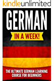 GERMAN: German in a Week!: The Ultimate German Learning Course for Beginners (English Edition)
