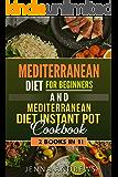 Mediterranean Diet for Beginners AND Mediterranean Diet Instant Pot: 2 Books IN 1!