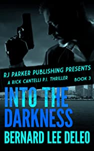 Rick Cantelli, P.I. (Book 3) Into the Darkness (Rick Cantelli, P.I. Detectives)