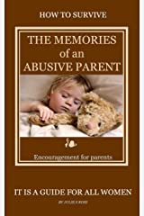 How To Survive The Memories of an Abusive Parent