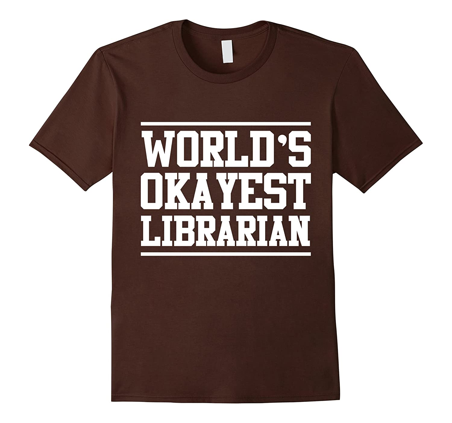 Worlds okayest librarian funny t shirt td theteejob for Librarian t shirt sayings