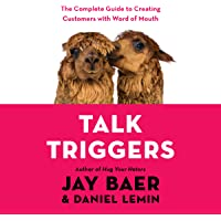 Talk Triggers: The Complete Guide to Creating Customers with Word-of-Mouth