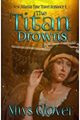 The Titan Drowns (New Atlantis Time Travel Romance Book 6) Kindle Edition