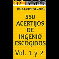 550 ACERTIJOS DE INGENIO ESCOGIDOS: Vol. 1 y 2