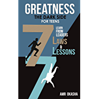 Greatness - The Dark Side- For Teens: Learn By Example The 7 Laws & The 7 Lessons Of Greatness Form Leaders (English Edition)