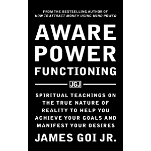 Aware Power Functioning: Spiritual Teachings on the True Nature of Reality to Help You Achieve Your Goals and Manifest…