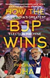 How The  BJP Wins : Inside India's Greatest Election Machine
