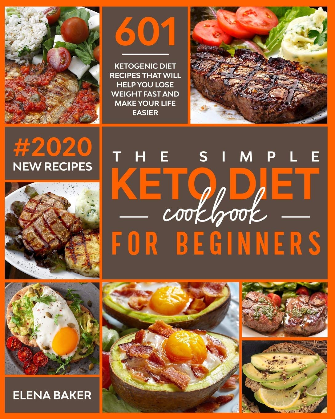 Amazon Com The Simple Keto Diet Cookbook For Beginners 601 Ketogenic Diet Recipes That Will Help You Lose Weight Fast And Make Your Life Easier 2020 New Recipes 9781650018881 Baker Elena Books