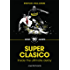 Superclasico: Inside the Ultimate Derby (90 Minutes Shorts Book 1)