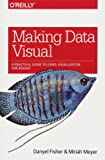 Making Data Visual: A Practical Guide to Using Visualization for Insight