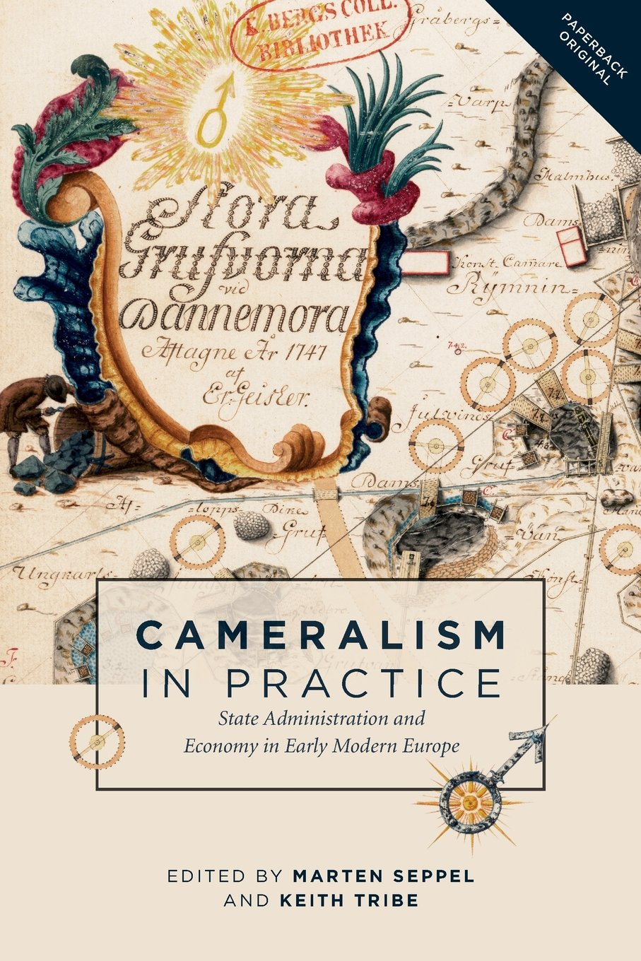 Cameralism in Practice: State Administration and Economy in Early Modern Europe: 10 (People, Markets, Goods: Economies and Societies in History)