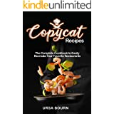 Copycat Recipes: The Complete Cookbook to Easily Recreate Your Favorite Restaurants' Dishes at Home