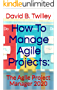 How To Manage Agile Projects:: The Agile Project Manager 2020 (English Edition)