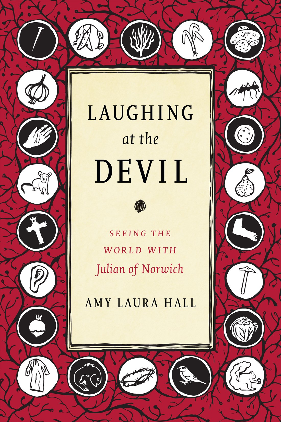 Laughing at the Devil: Seeing the World with Julian of Norwich: Amy ...