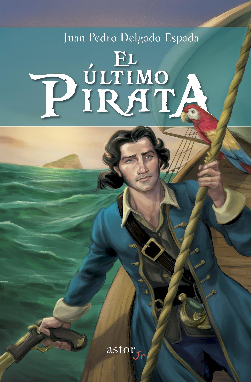 El último pirata (Astor Jr.): Amazon.es: Juan Pedro Delgado Espada: Libros