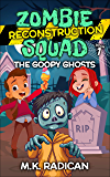 Zombie Reconstruction Squad - Book 1: The Goopy Ghosts: A Funny Mystery for Kids