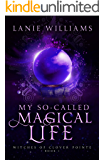 My So-Called Magical Life: A Paranormal Women's Fiction Novella (Witches of Clover Pointe Book 1)