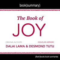 Summary of The Book of Joy by Dalai Lama, Desmond Tutu, and Douglas Carlton Abrams: Lasting Happiness in a Changing World