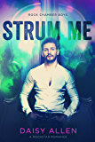 Strum Me: A Rockstar Romance (Rock Chamber Boys Book 2)