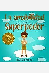 La amabilidad es mi Superpoder: un libro para niños sobre la empatía, el cariño y la solidaridad (Spanish Edition) Kindle Edition
