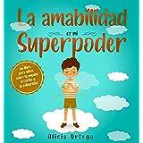 La amabilidad es mi Superpoder: un libro para niños sobre la empatía, el cariño y la solidaridad (Spanish Edition)