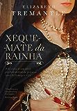 Xeque-mate da rainha: A história de um amor proibido dentro da perigosa corte de Henrique VIII