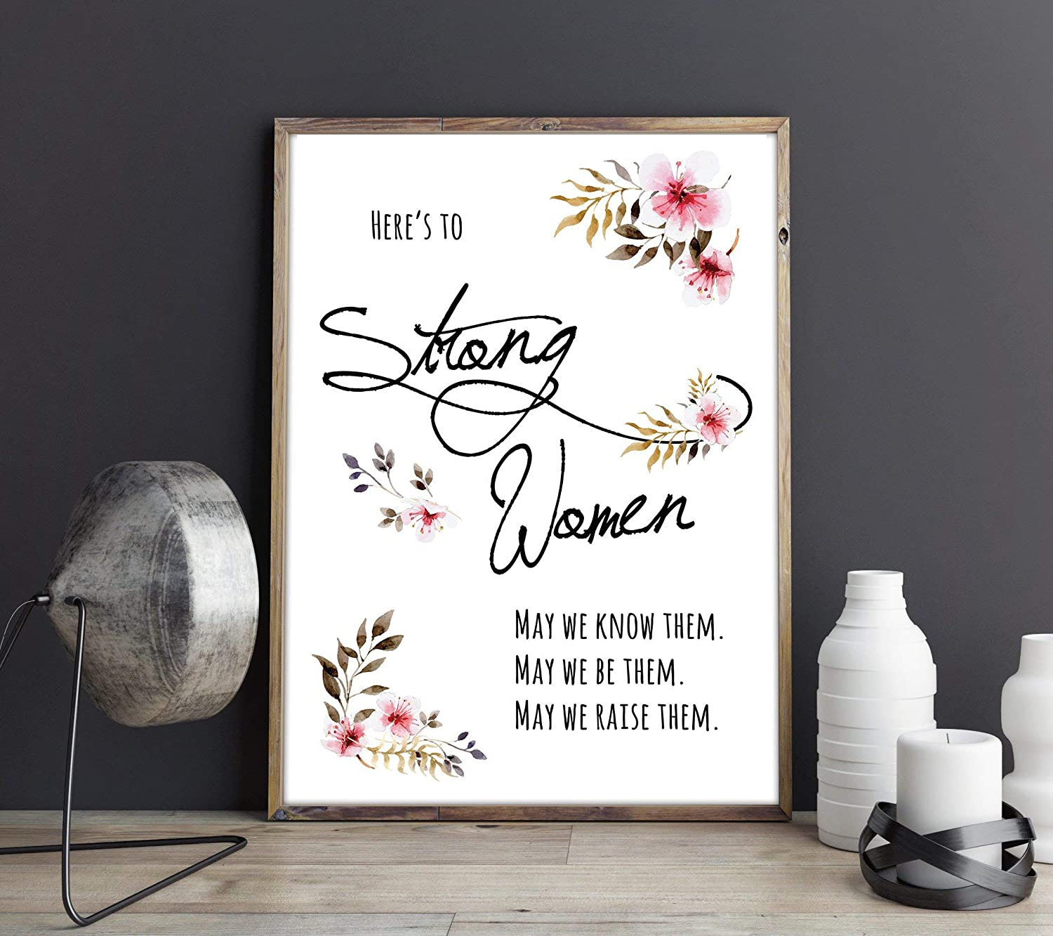 May we be them.Feminist Quote Print Here's to strong women May we know them